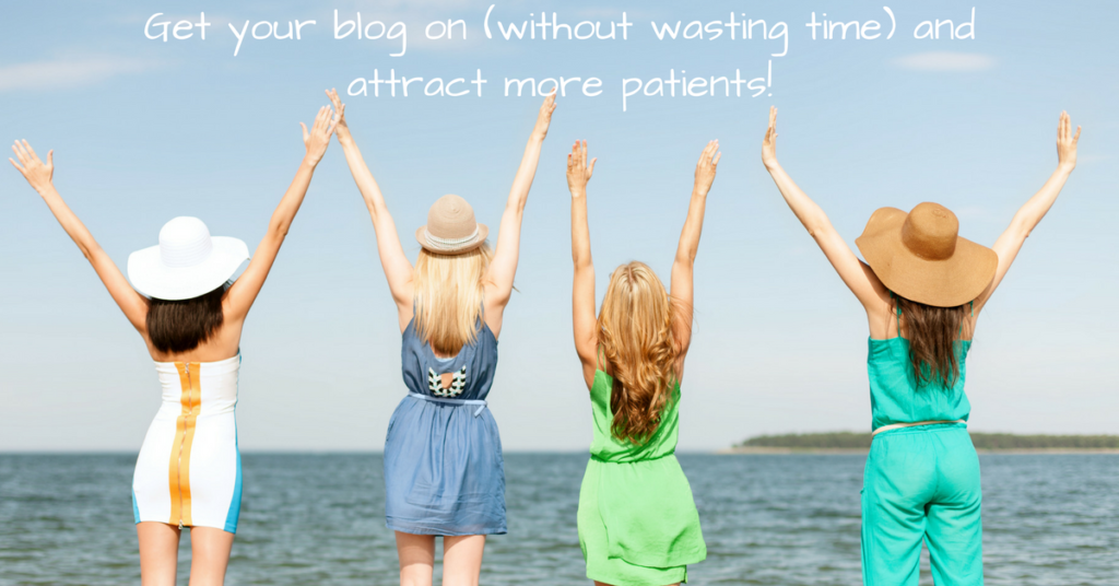 Get your blog on (without wasting time) and attract new patients