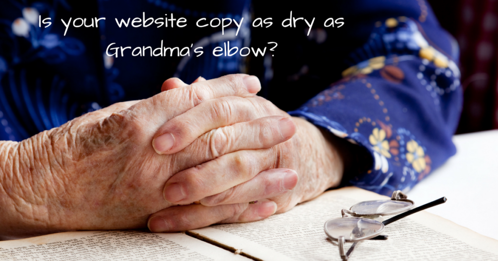 Is your website copy as dry as Grandma's elbow?