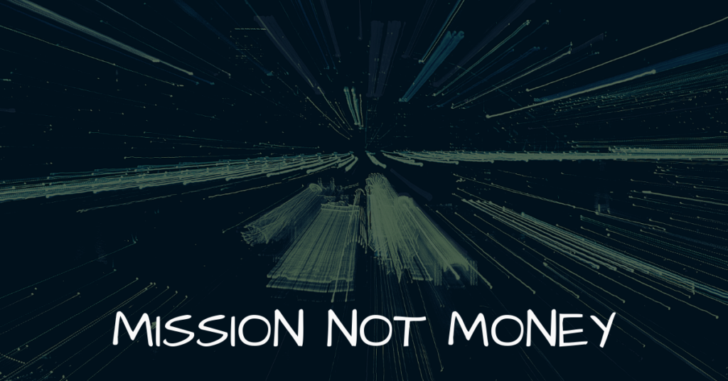 Mission not money!